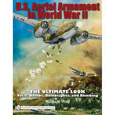 U.S. Aerial Armament in World War II - The Ultimate Look, Vol. 2 by William Wolf