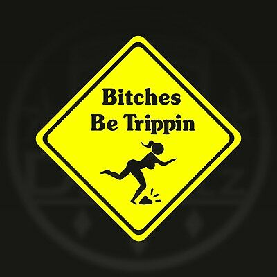 WARNING SIGN FUNNY BITCHES BE TRIPPIN VINYL Window Decal Sticker TRIPPING LOL