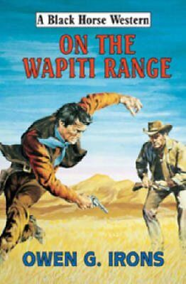 On the Wapiti Range by Owen G. Irons (Hardback, 2006)