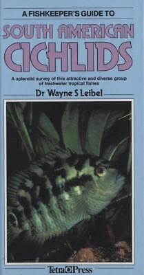 A Fishkeepers Guide to South American Cichlids Dr Wayne S Leibel New Book