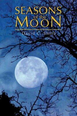 Seasons of the Moon by David C Smith 9780595374427 (Paperback, 2005)