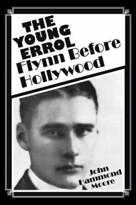 The Young Errol: Flynn Before Hollywood by John Hammond Moore (Paperback, 2011)
