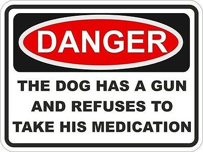 the dog has a gun and refuses to take his medication sign 7 x10