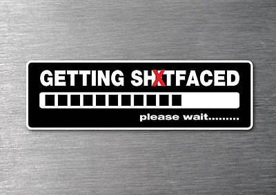 Getting sh&tfaced sticker water& fade proof 7 yr vinyl beer bar mancave rude
