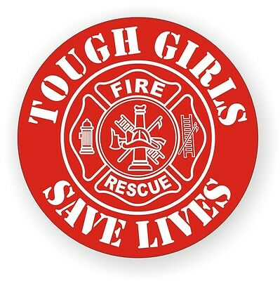 Tough Girls Save Lives Hard Hat Decal / Helmet Sticker Firefighter Rescue