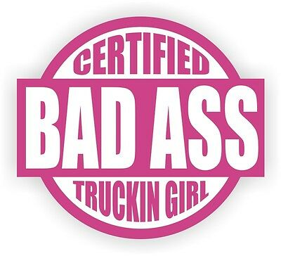 Certified Bad Ass Truckin Girl Hard Hat Decal / Helmet Sticker Label Trucker