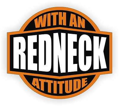 Redneck With An Attitude Hard Hat Decal / Helmet Sticker Label Rebel Southern