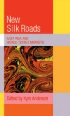 The New Silk Roads: East Asia and World Textile Markets (Trade and Development)