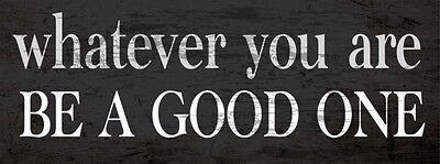 Whatever You Are Be A Good One  (Enameled Steel Sign)
