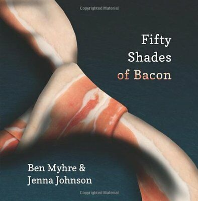 FREE 2 DAY SHIPPING: Fifty Shades of Bacon by Benjamin Myhre, Ashley Myhre, Eric