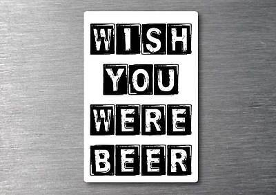 Wish you were beer sticker water & fade proof 7 year vinyl bar fridge man cave