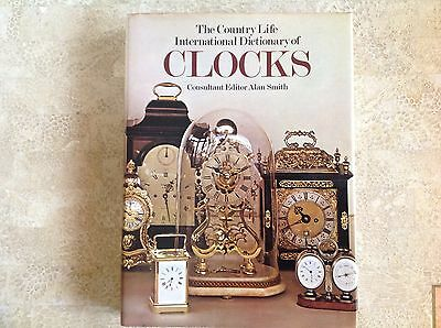 The Country Life International Dictionary Of Clocks Alan Smith