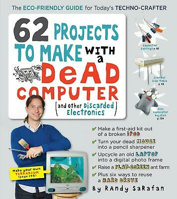 NEW BOOK 62 Projects to Make with a Dead Computer - Randy Sarafan