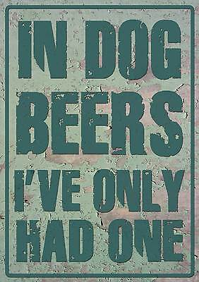 In Dog Beers I've Only had One print on premium 250gsm satin poster bar mancave