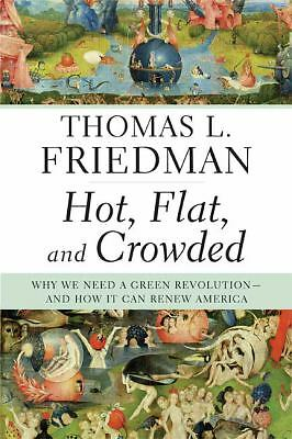 Hot, Flat, and Crowded: Why We Need a Green Revolution, by Thomas L. Friedman