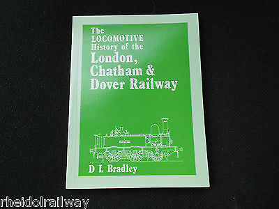 The Locomotive History of the London, Chatham & Dover Railway by D.L. Bradley