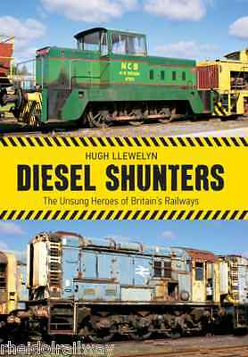 Diesel Shunters The Unsung Heroes of Britain's Railways Hugh Llewelyn