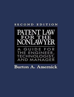 Patent Law for the Non-Lawyer : A Guide for the Engineer  Technologist  and Mana