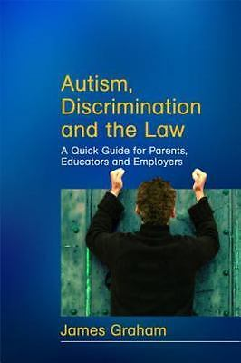 Autism, Discrimination and the Law: A Quick Guide for Parents, Educators and Emp