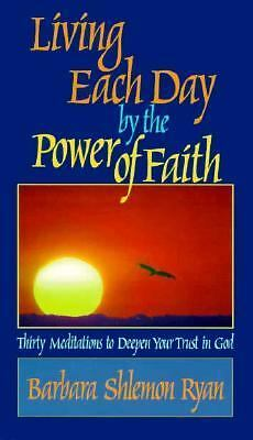 Living Each Day by the Power of Faith: Thirty Meditations to Deepen Your Trust
