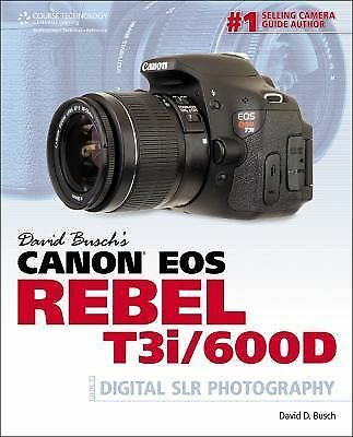 David Busch's Canon EOS Rebel T3i/600D Guide to Digital SLR Photography (David