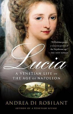 Lucia: A Venetian Life in the Age of Napleon  Vintage  2009 by Di Rob 1400095115