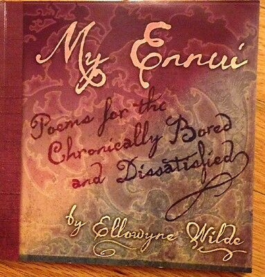 2008 Ellowyne Wilde My Ennui Poems For The Chronically Bored and Dissatisfied