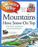 I WONDER WHY Mountains Have Snow On Top & other questions Information Book NEW