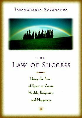 The Law of Success: Using the Power of Spirit to Create Health, Prosperity, and
