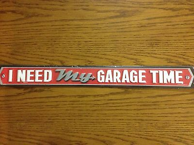 """I NEED MY GARAGE TIME"" EMBOSSED METAL SIGN MAN CAVE GARAGE WORK SHOP OFFIC"