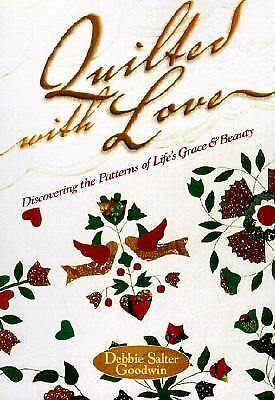Quilted with Love : Discovering the Patterns of Life's Grace and Beauty by Debbi