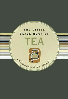The Little Black Book of Tea : The Essential Guide to All Things Tea by Mike...