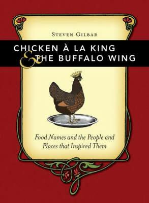 Chicken A La King And The Buffalo Wing: Food Names And The People And Places Th