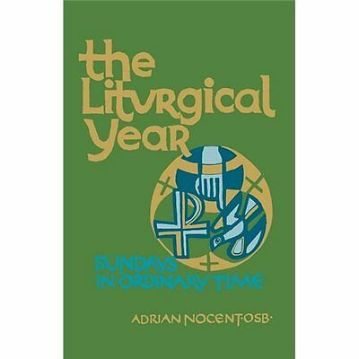 The Liturgical Year: Sundays 9 to 34 in Ordinary Time (Liturgical Year)