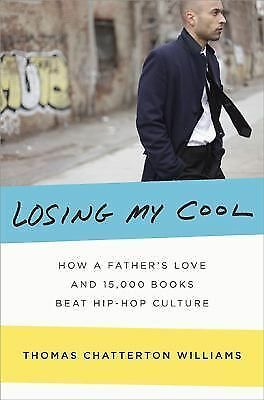 Losing My Cool : How a Father's Love and 15,000 Books Beat Hip-Hop Culture by...