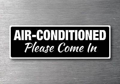 Air conditioned please come in Sticker quality 7 year water & fade proof vinyl