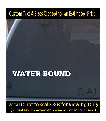 waterbound 6 inch decal 4 car truck home laptop fun more FH1_24