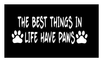 The Best Things In Life Have Paws 3X9 Dog Cat Ferret Guinea Pig Car Window Decal