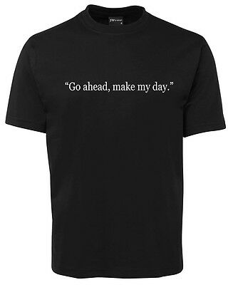"Dirty Harry ""Go ahead make my day""  on a tee shirt. All sizes  To you in 6 days"