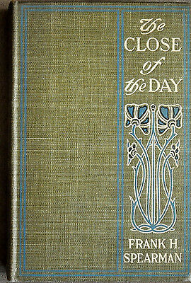 Scarce Antique 1904 First Edition The Close of The Day by Frank H. Spearman