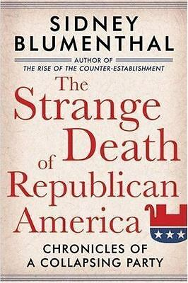 The Strange Death of Republican America : Chronicles of a Collapsing Party by...