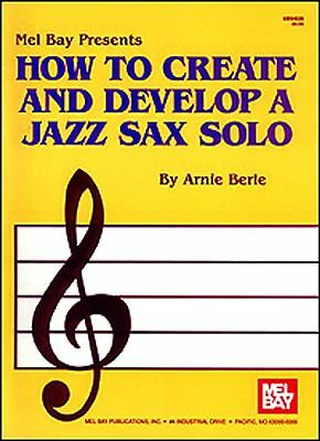 Arnie Berle: How To Create And Develop A Jazz Sax Solo