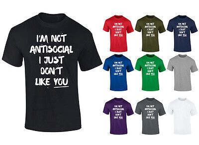 Mens I'm Not Anti Social I Just Don't Like You Funny T-shirt S-XXL