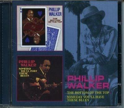 PHILLIP WALKER - THE BOTTOM OF THE TOP / SOMEDAY YOU'LL HAVE THESE BLUES CD New