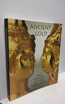 Ancient Gold: The Wealth of the Thracians : Treasures from the Republic of Bul..