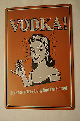 RETRO STYLE TIN SIGN - Vodka - Because You're Ugly, And I'm Horny