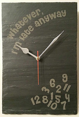 Laser Engraved Slate Clock - Whatever, I'm late anyway - 20 Different Designs