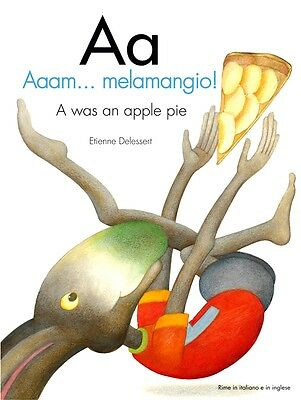 Aa. Aaam...melamangio! - A was an apple pie. Etienne Delessert -Ed. Motta Junior