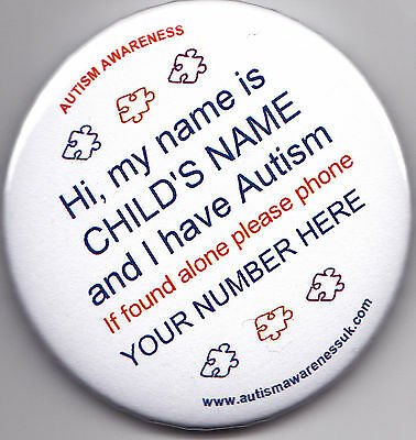 Autism Awareness Badge,  My Name is XX I have Autism,  If found (name/number)
