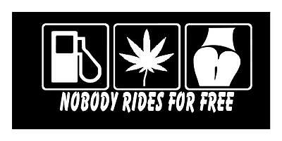 Nobody Rides For Free Gas Grass A$$ 4 X 9  Vinyl Car Truck Window Decal Sticker